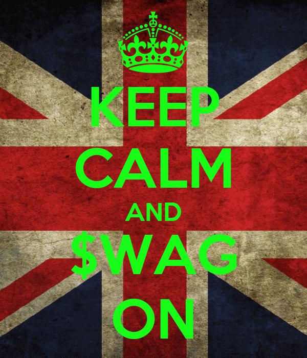 KEEP CALM AND $WAG ON