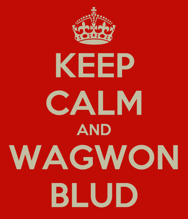 KEEP CALM AND WAGWON BLUD