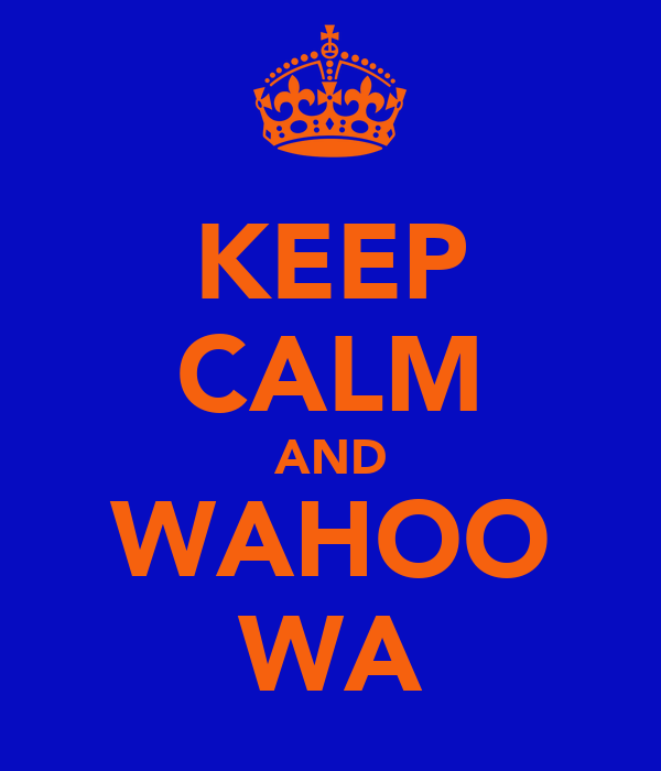 KEEP CALM AND WAHOO WA