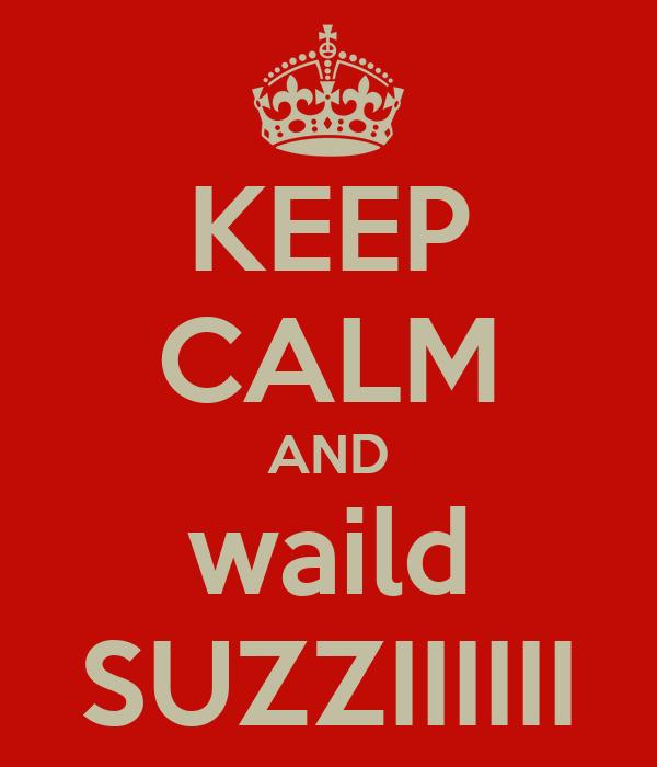 KEEP CALM AND waild SUZZIIIIII