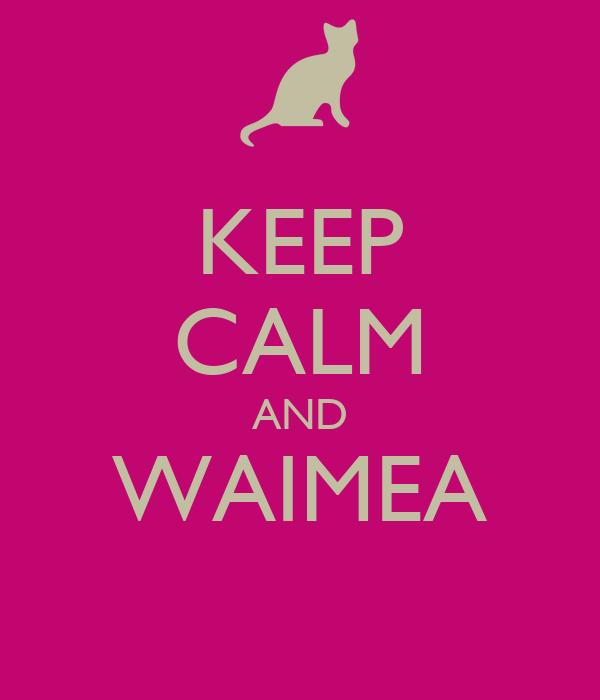 KEEP CALM AND WAIMEA