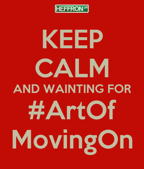 KEEP CALM AND WAINTING FOR #ArtOf MovingOn
