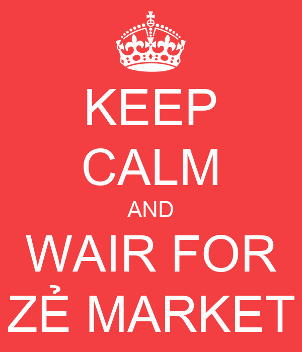 KEEP CALM AND WAIR FOR ZẺ MARKET