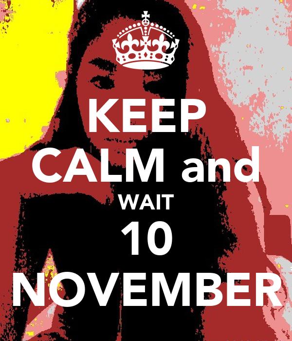 KEEP CALM and WAIT 10 NOVEMBER