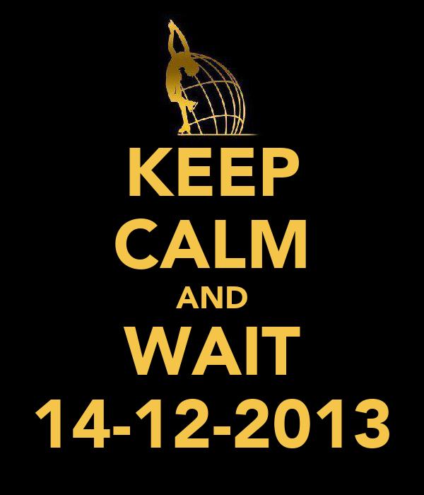 KEEP CALM AND WAIT 14-12-2013