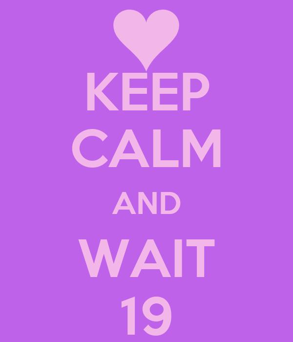 KEEP CALM AND WAIT 19