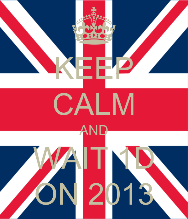 KEEP CALM AND WAIT 1D ON 2013