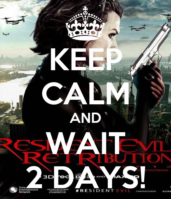 KEEP CALM AND WAIT 2 DAYS!