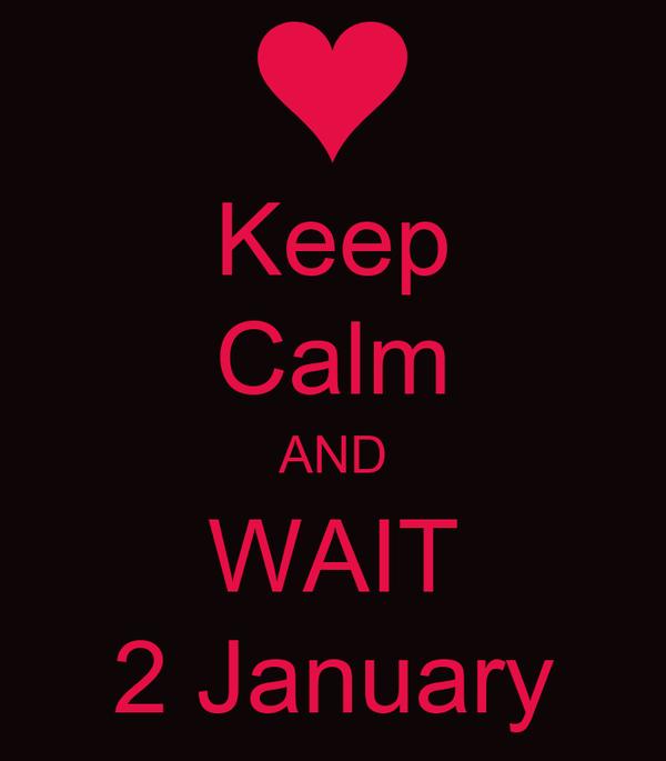 Keep Calm AND WAIT 2 January