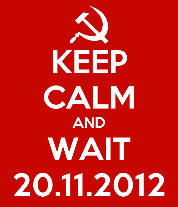 KEEP CALM AND WAIT 20.11.2012