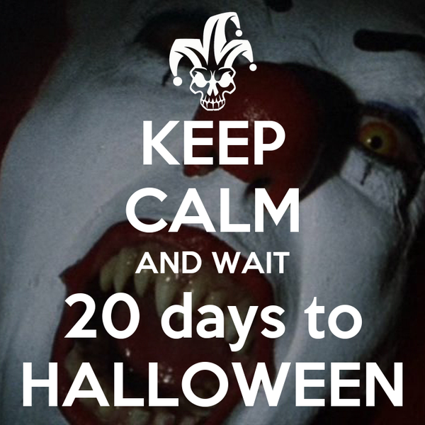KEEP CALM AND WAIT 20 days to  HALLOWEEN
