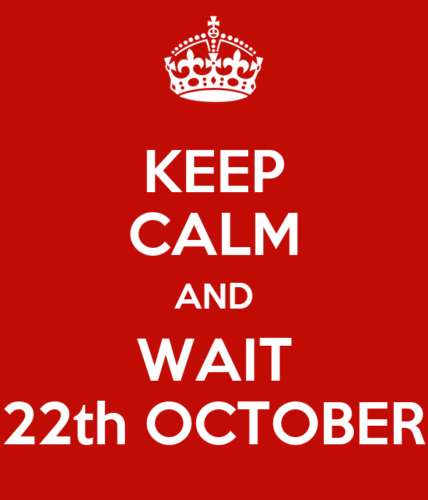 KEEP CALM AND WAIT 22th OCTOBER