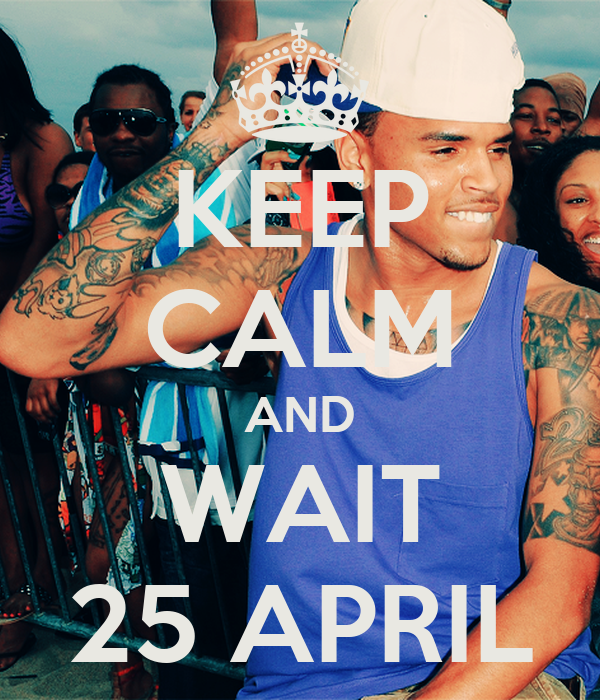 KEEP CALM AND WAIT 25 APRIL