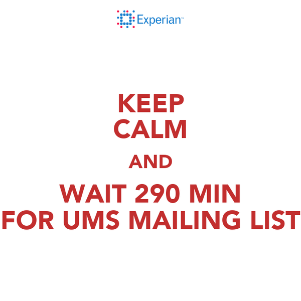 KEEP CALM AND WAIT 290 MIN FOR UMS MAILING LIST