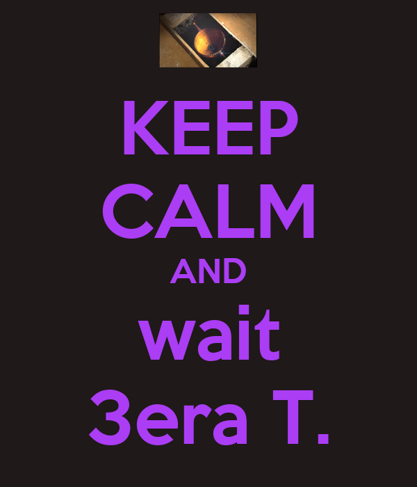 KEEP CALM AND wait 3era T.