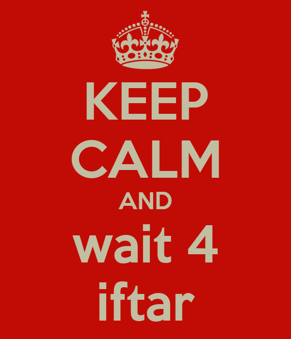 KEEP CALM AND wait 4 iftar