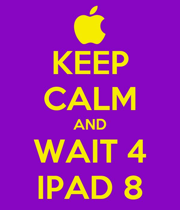KEEP CALM AND WAIT 4 IPAD 8
