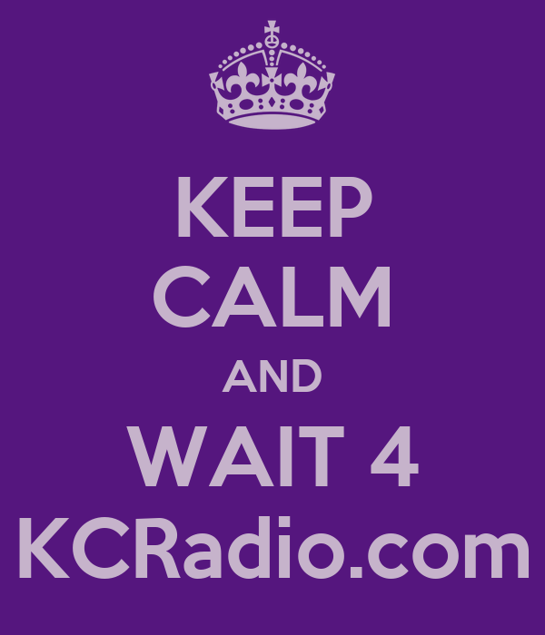 KEEP CALM AND WAIT 4 KCRadio.com
