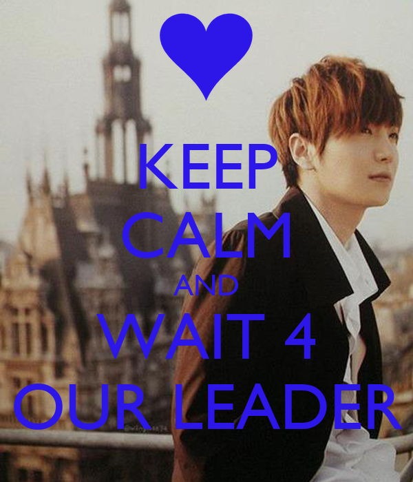 KEEP CALM AND WAIT 4 OUR LEADER