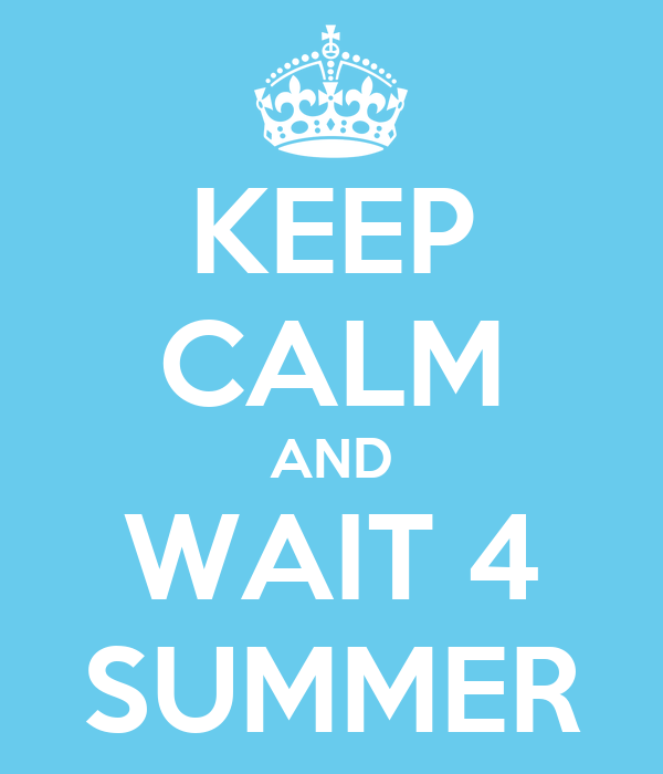 KEEP CALM AND WAIT 4 SUMMER