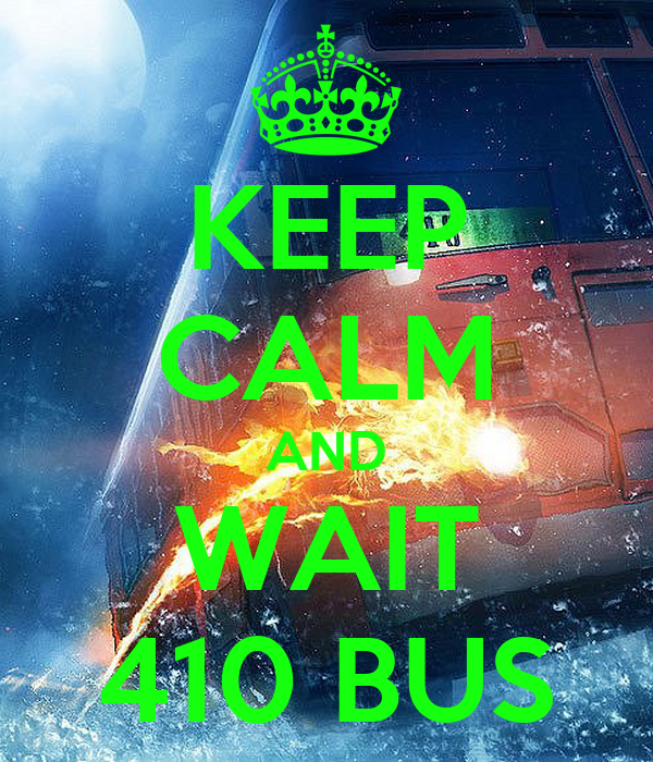 KEEP CALM AND WAIT 410 BUS