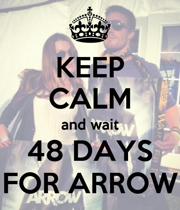 KEEP CALM and wait 48 DAYS FOR ARROW
