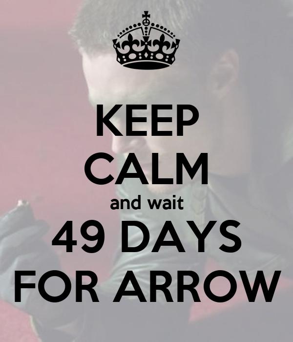KEEP CALM and wait 49 DAYS FOR ARROW