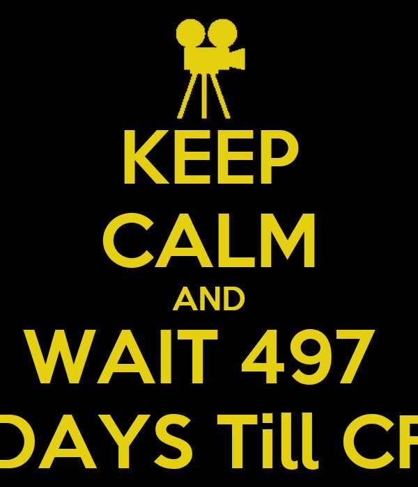 KEEP CALM AND WAIT 497  DAYS Till CF