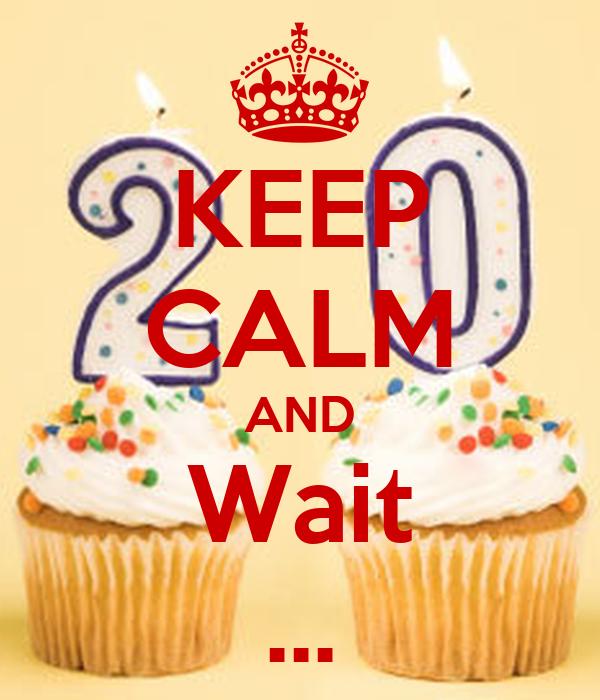 KEEP CALM AND Wait ...