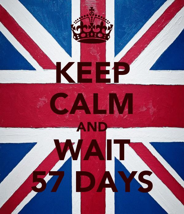 KEEP CALM AND WAIT 57 DAYS