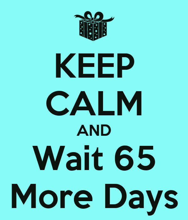 KEEP CALM AND Wait 65 More Days