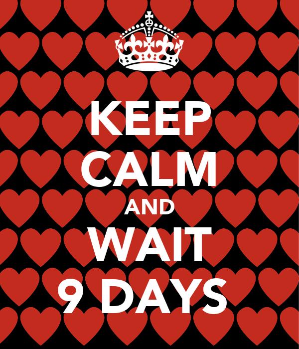 KEEP CALM AND WAIT 9 DAYS