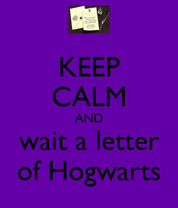 KEEP CALM AND wait a letter of Hogwarts