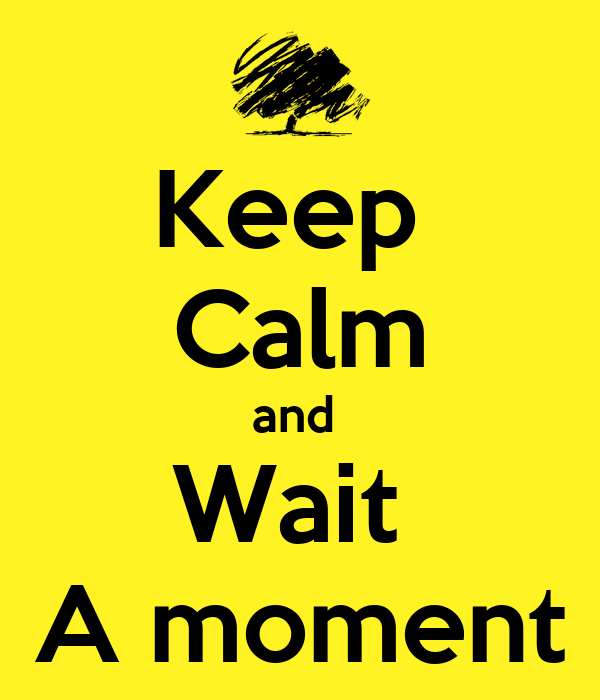 Keep  Calm and  Wait  A moment
