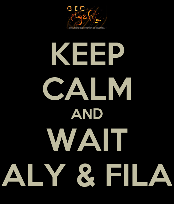 KEEP CALM AND WAIT ALY & FILA