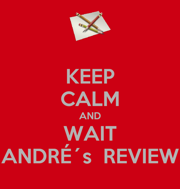 KEEP CALM AND WAIT ANDRÉ´s  REVIEW