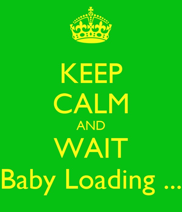 KEEP CALM AND WAIT Baby Loading ...