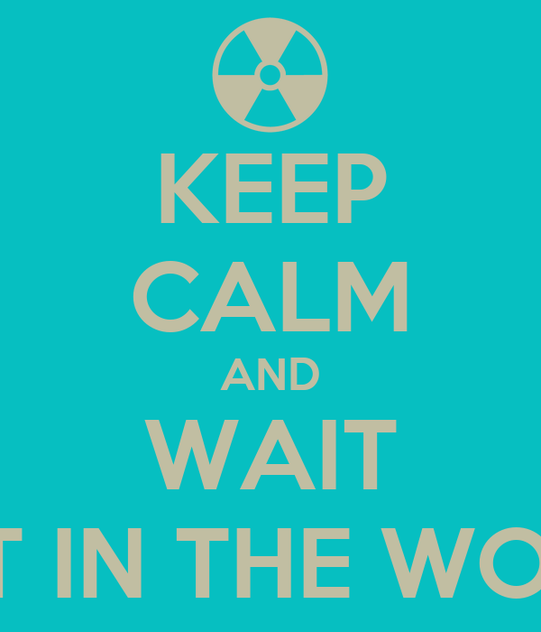 KEEP CALM AND WAIT BEST IN THE WORLD