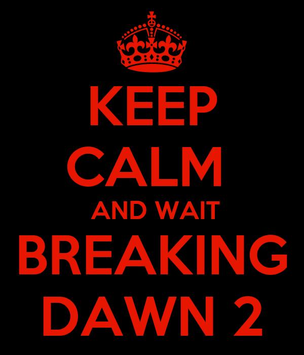 KEEP CALM   AND WAIT BREAKING DAWN 2