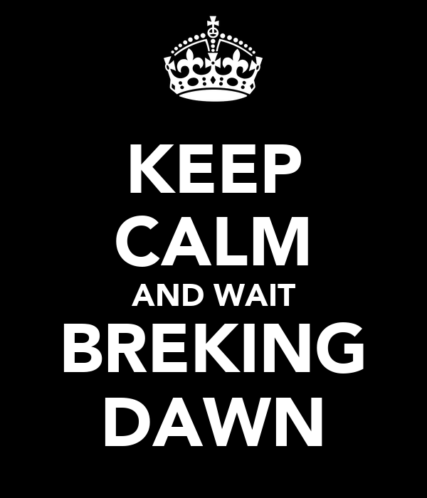 KEEP CALM AND WAIT BREKING DAWN