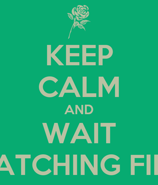 KEEP CALM AND WAIT CATCHING FIRE