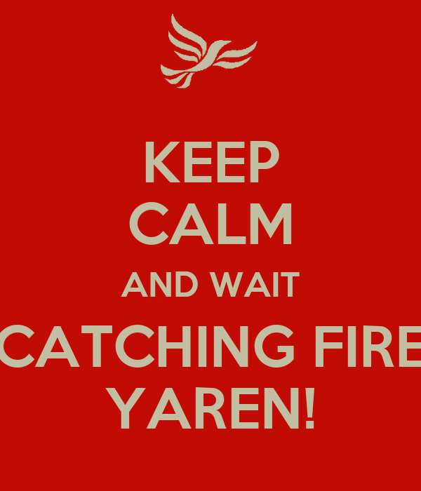 KEEP CALM AND WAIT CATCHING FIRE YAREN!