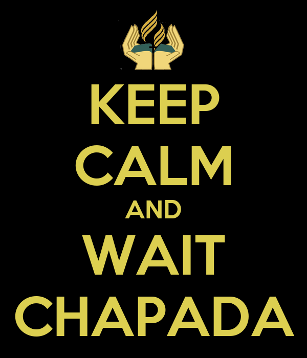 KEEP CALM AND WAIT CHAPADA