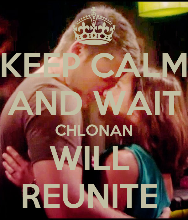 KEEP CALM AND WAIT CHLONAN WILL  REUNITE