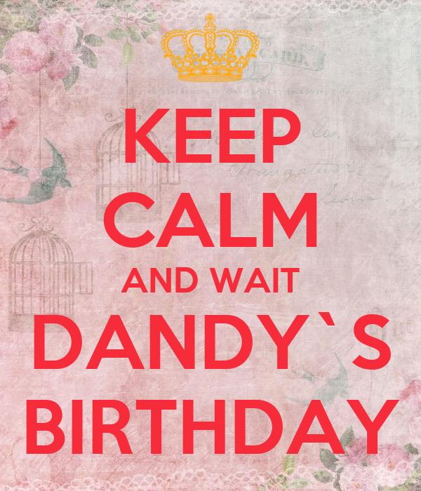 KEEP CALM AND WAIT DANDY`S BIRTHDAY