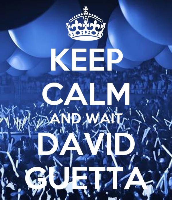 KEEP CALM AND WAIT DAVID GUETTA