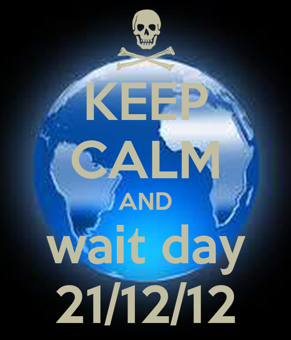 KEEP CALM AND wait day 21/12/12
