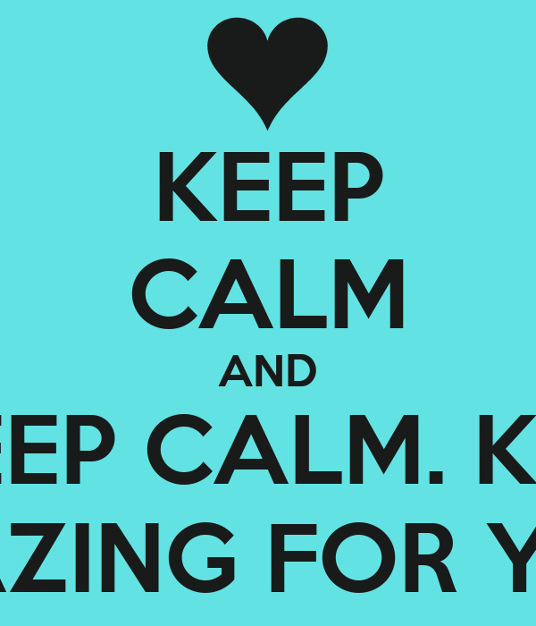 KEEP CALM AND WAIT. DO NOT KEEP CALM. KYRA IS AMAZING. SHE IS TOO AMAZING FOR YOU TO BE CALM
