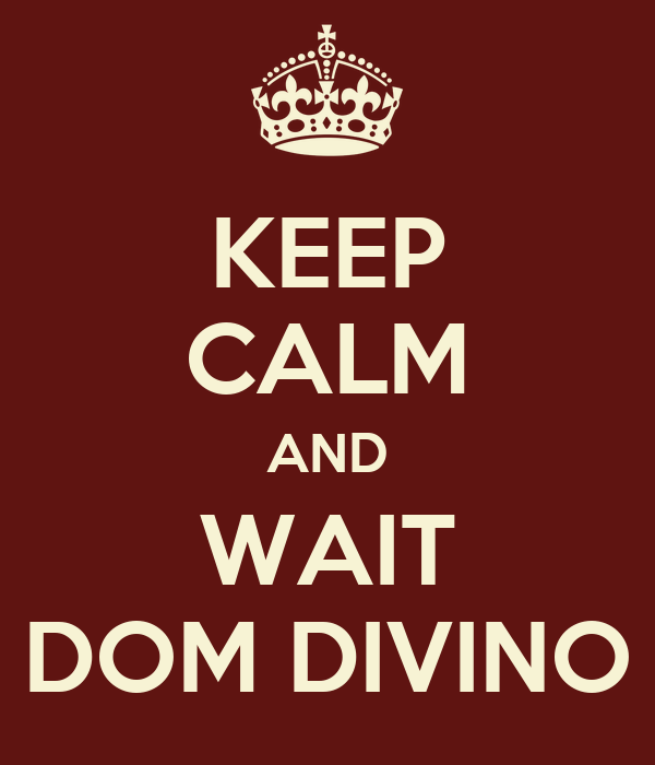 KEEP CALM AND WAIT DOM DIVINO