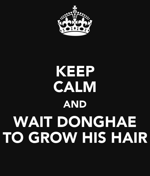 KEEP CALM AND WAIT DONGHAE TO GROW HIS HAIR